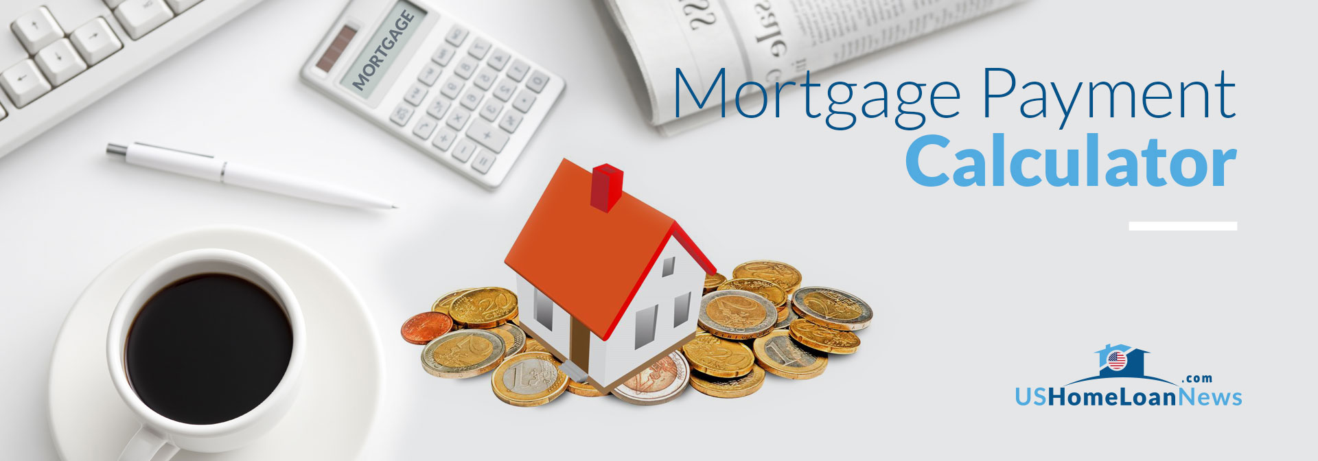 Mortgage Payment Calculator – Work Out Your Monthly Mortgage Payments from US Home Loan News